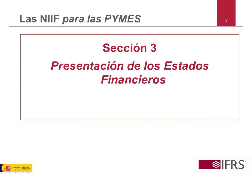 8 Sección 3 – alcance Sección 3 explica –la presentación razonable de estados financieros –lo que requiere el cumplimiento con las NIIF para las PYMES –lo que es un conjunto completo de estados financieros