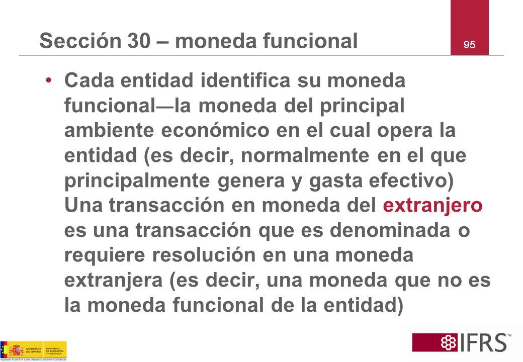 95 Sección 30 – moneda funcional Cada entidad identifica su moneda funcional la moneda del principal ambiente económico en el cual opera la entidad (e