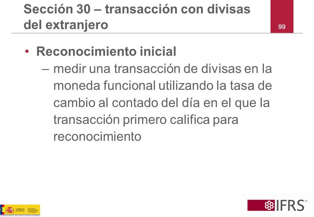 99 Sección 30 – transacción con divisas del extranjero Reconocimiento inicial –medir una transacción de divisas en la moneda funcional utilizando la t