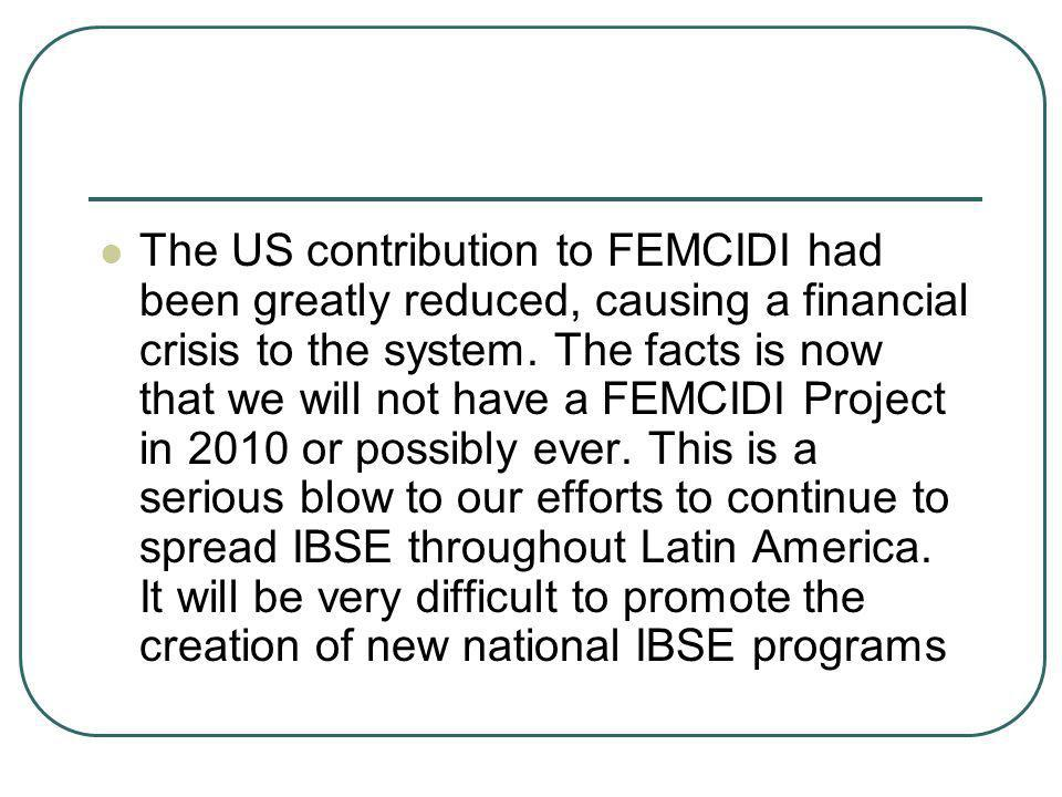 The US contribution to FEMCIDI had been greatly reduced, causing a financial crisis to the system. The facts is now that we will not have a FEMCIDI Pr