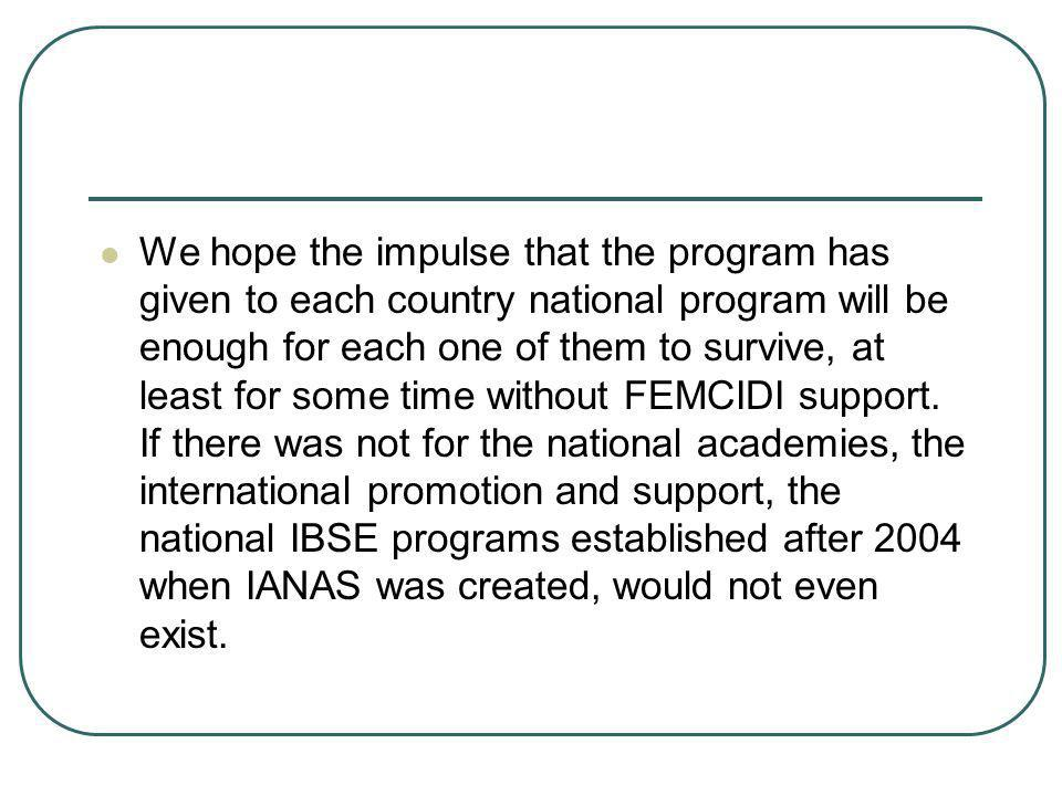 We hope the impulse that the program has given to each country national program will be enough for each one of them to survive, at least for some time
