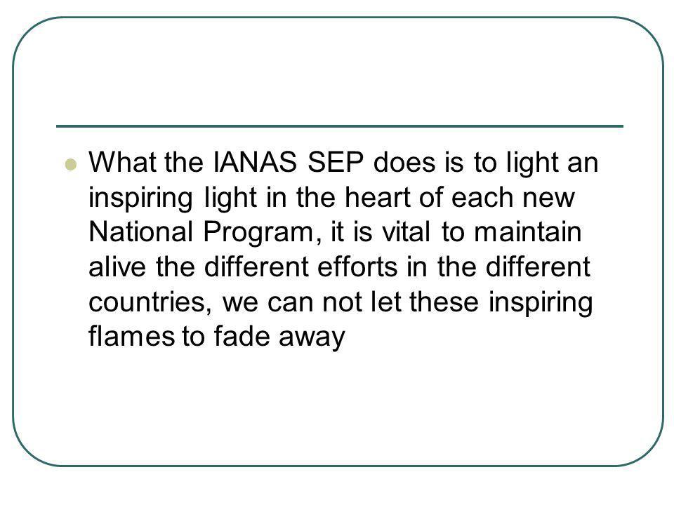 What the IANAS SEP does is to light an inspiring light in the heart of each new National Program, it is vital to maintain alive the different efforts