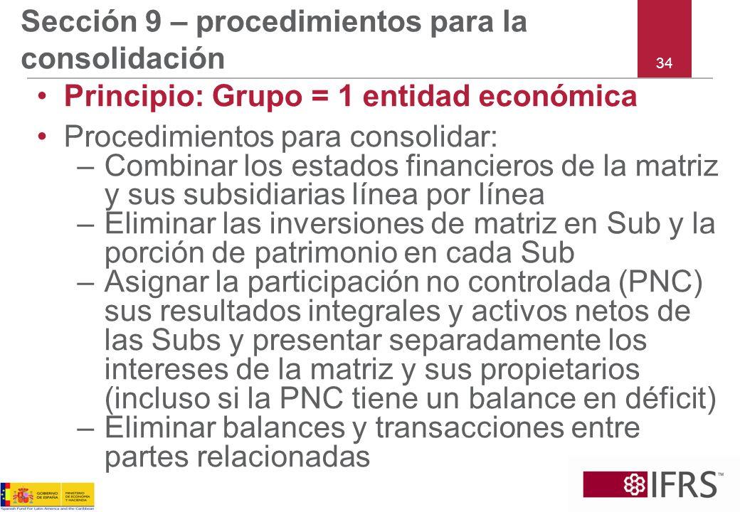 34 Sección 9 – procedimientos para la consolidación Principio: Grupo = 1 entidad económica Procedimientos para consolidar: –Combinar los estados finan