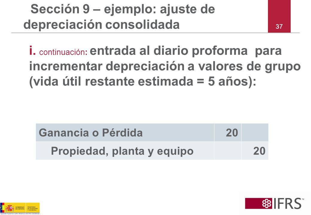37 Sección 9 – ejemplo: ajuste de depreciación consolidada i. continuación: entrada al diario proforma para incrementar depreciación a valores de grup