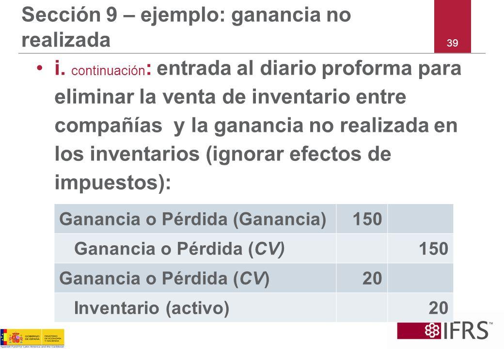 39 Sección 9 – ejemplo: ganancia no realizada i. continuación : entrada al diario proforma para eliminar la venta de inventario entre compañías y la g