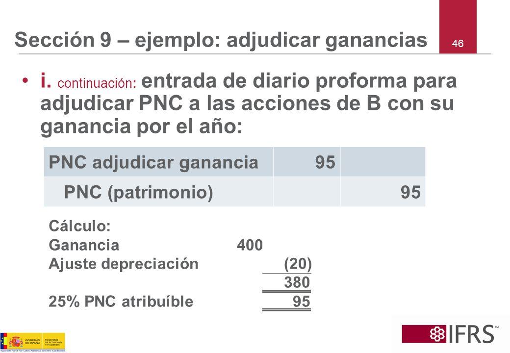 46 Sección 9 – ejemplo: adjudicar ganancias i. continuación: entrada de diario proforma para adjudicar PNC a las acciones de B con su ganancia por el