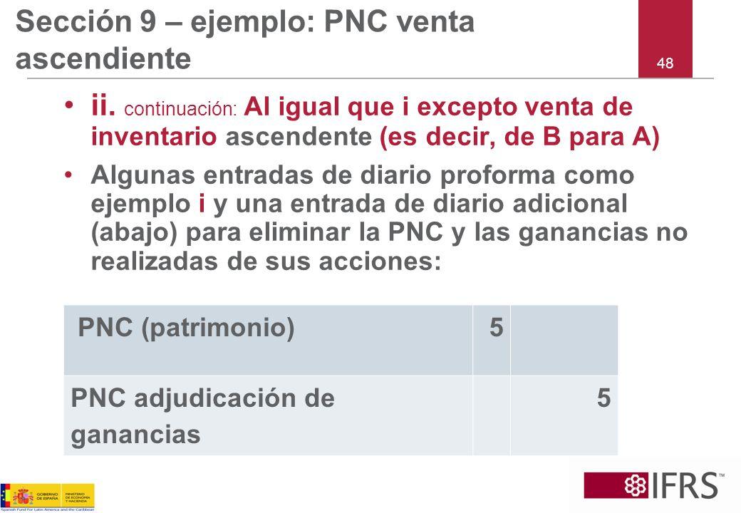 48 Sección 9 – ejemplo: PNC venta ascendiente ii. continuación: Al igual que i excepto venta de inventario ascendente (es decir, de B para A) Algunas