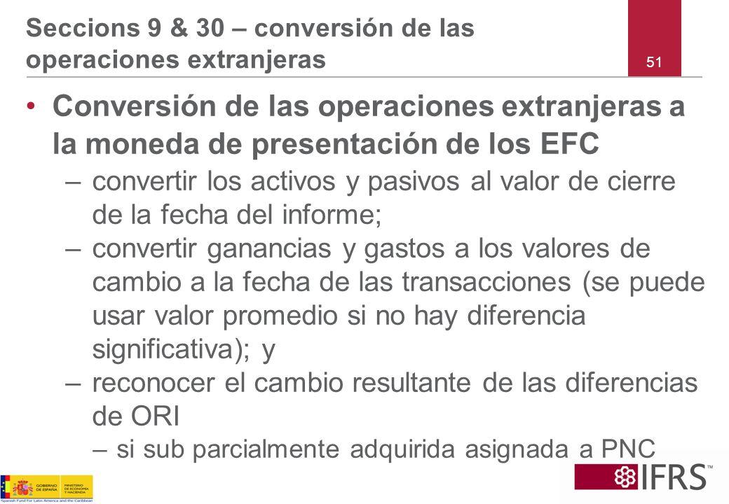 51 Seccions 9 & 30 – conversión de las operaciones extranjeras Conversión de las operaciones extranjeras a la moneda de presentación de los EFC –conve