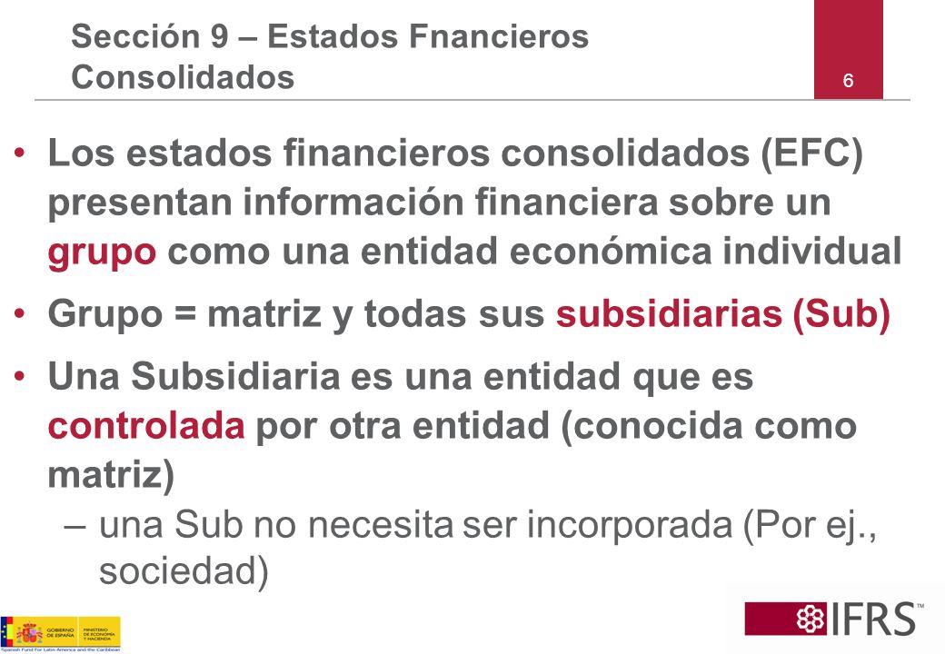 6 Sección 9 – Estados Fnancieros Consolidados Los estados financieros consolidados (EFC) presentan información financiera sobre un grupo como una enti