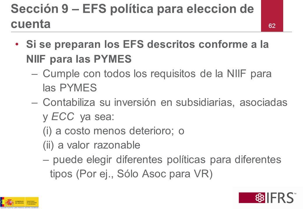 62 Sección 9 – EFS política para eleccion de cuenta Si se preparan los EFS descritos conforme a la NIIF para las PYMES –Cumple con todos los requisito