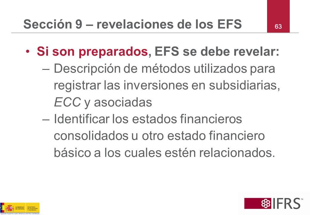 63 Sección 9 – revelaciones de los EFS Si son preparados, EFS se debe revelar: –Descripción de métodos utilizados para registrar las inversiones en su