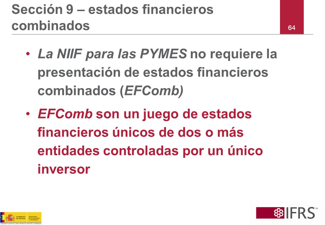 64 Sección 9 – estados financieros combinados La NIIF para las PYMES no requiere la presentación de estados financieros combinados (EFComb) EFComb son