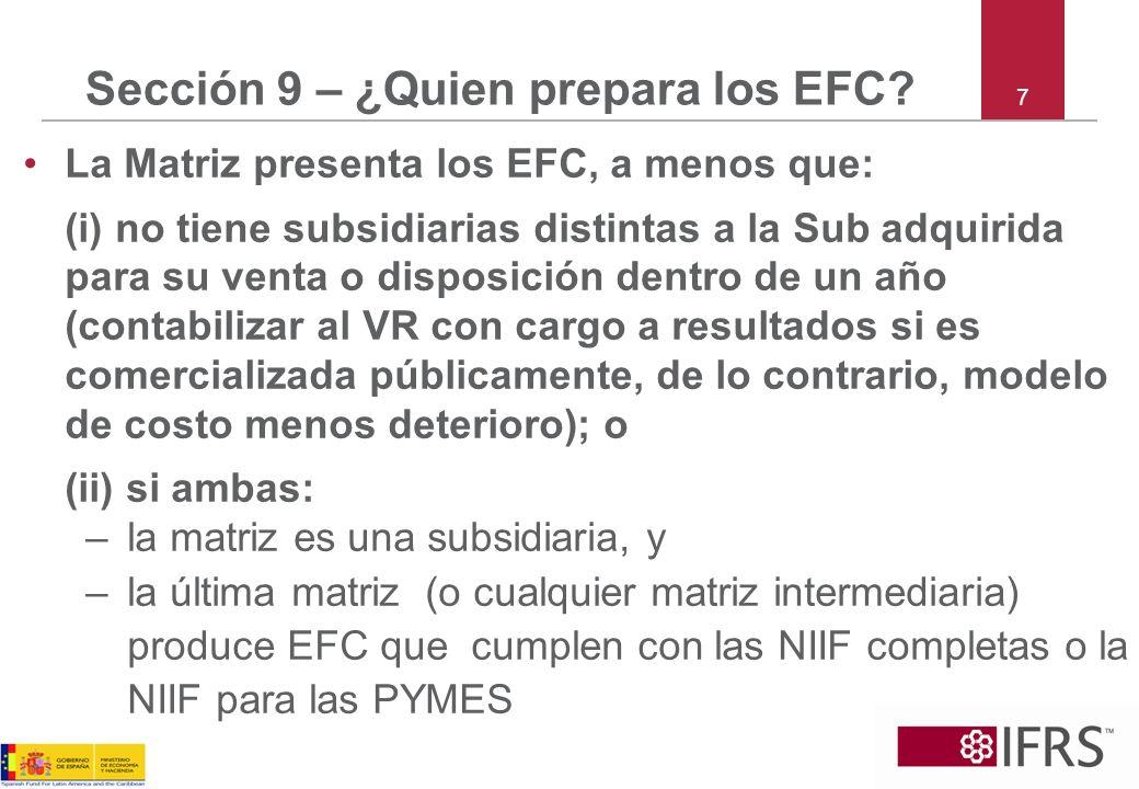 7 Sección 9 – ¿Quien prepara los EFC? La Matriz presenta los EFC, a menos que: (i) no tiene subsidiarias distintas a la Sub adquirida para su venta o