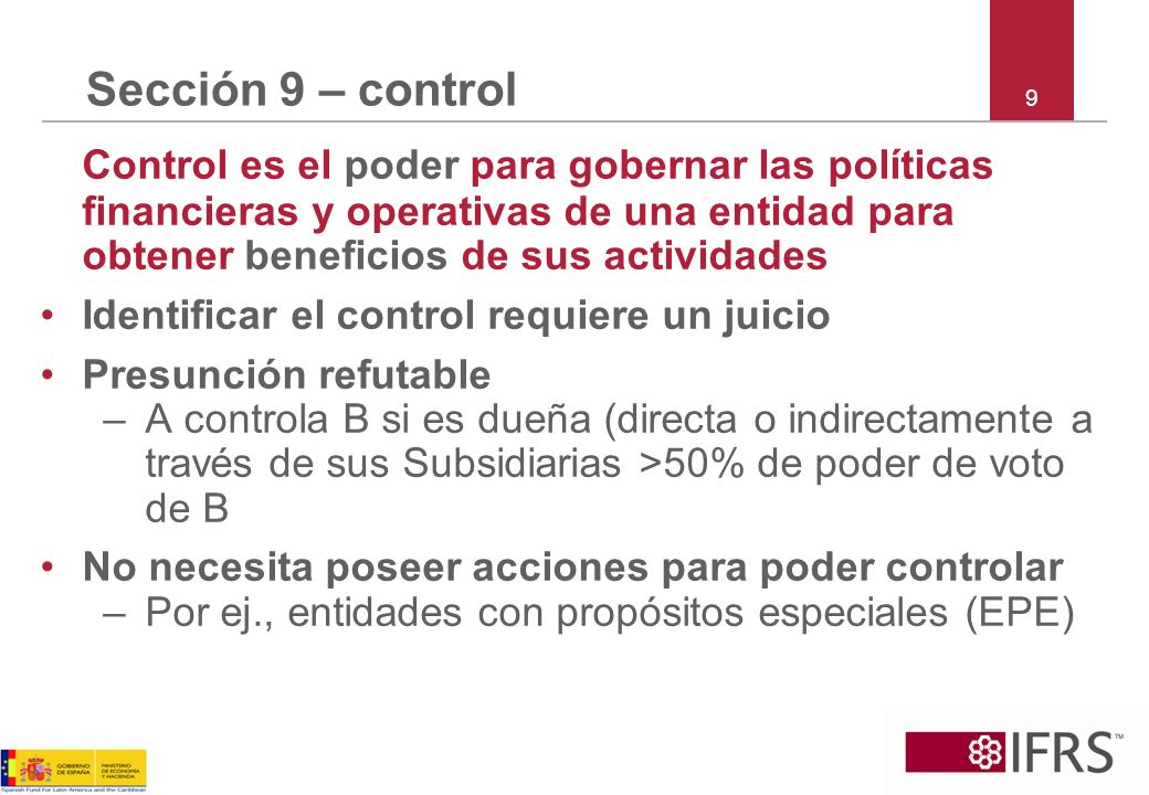 9 Sección 9 – control Control es el poder para gobernar las políticas financieras y operativas de una entidad para obtener beneficios de sus actividad