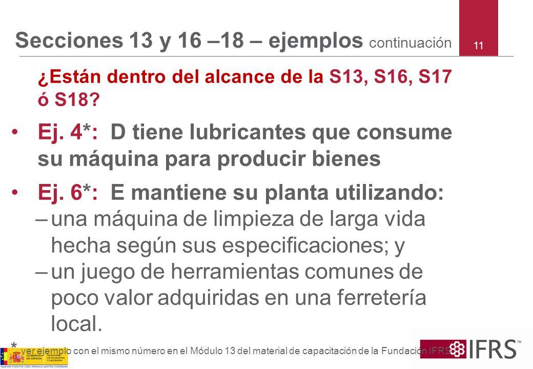 Secciones 13 y 16 –18 – ejemplos continuación ¿Están dentro del alcance de la S13, S16, S17 ó S18? Ej. 4*: D tiene lubricantes que consume su máquina