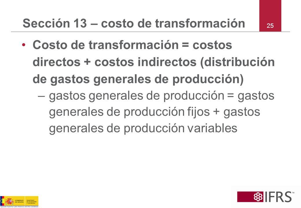 25 Sección 13 – costo de transformación Costo de transformación = costos directos + costos indirectos (distribución de gastos generales de producción)