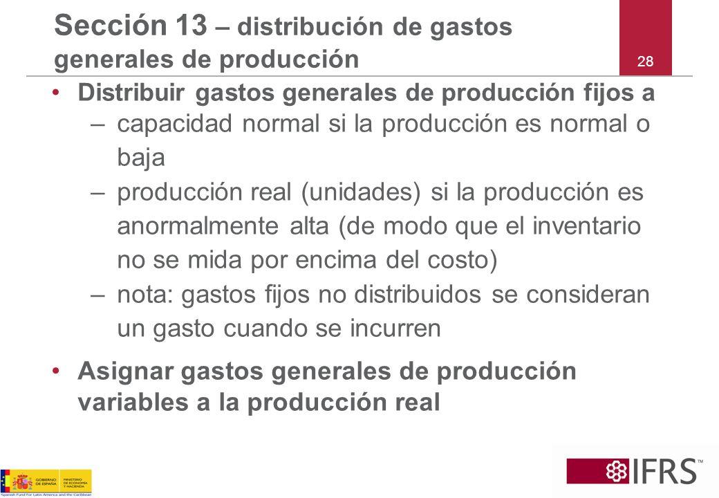28 Sección 13 – distribución de gastos generales de producción Distribuir gastos generales de producción fijos a –capacidad normal si la producción es