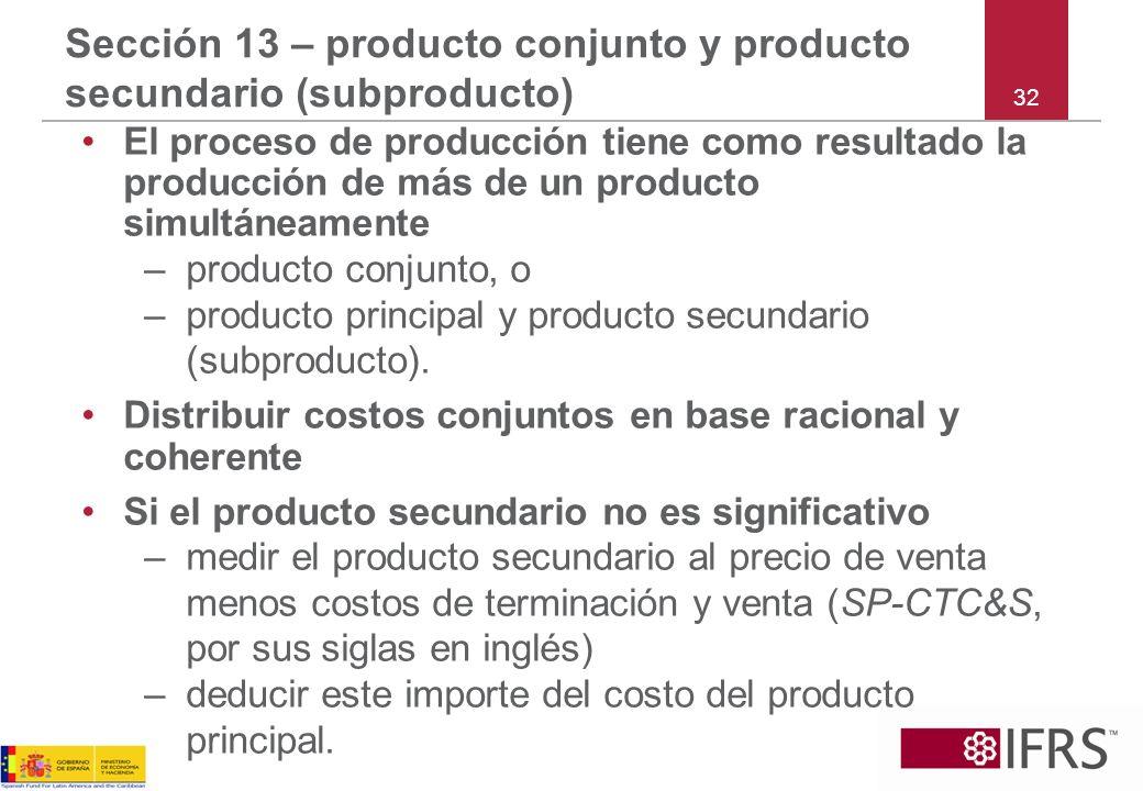 32 Sección 13 – producto conjunto y producto secundario (subproducto) El proceso de producción tiene como resultado la producción de más de un product