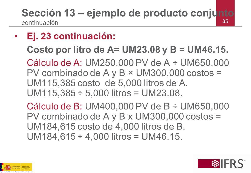 35 Sección 13 – ejemplo de producto conjunto continuación Ej. 23 continuación: Costo por litro de A= UM23.08 y B = UM46.15. Cálculo de A: UM250,000 PV