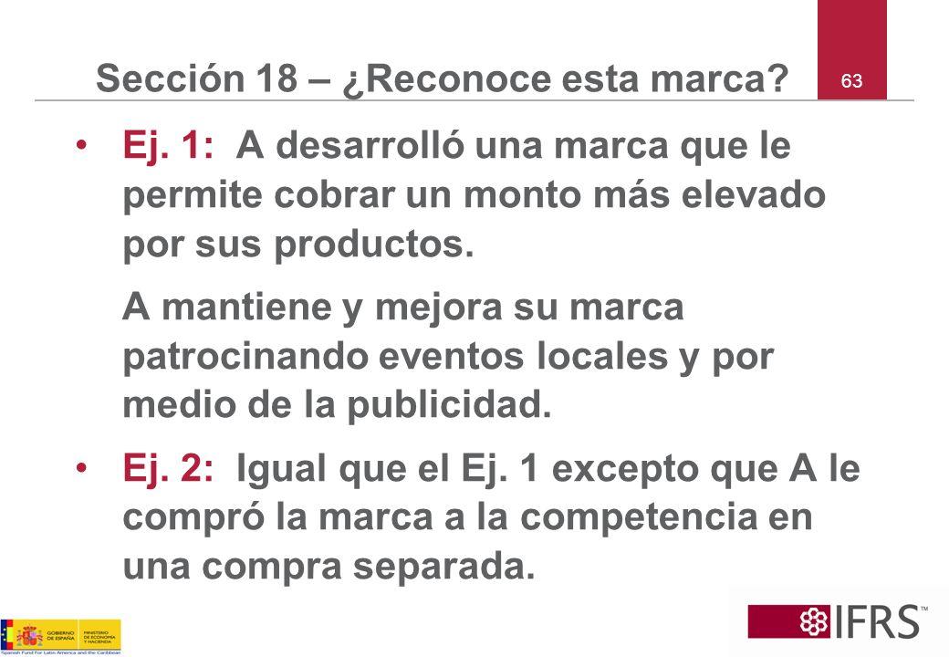63 Sección 18 – ¿Reconoce esta marca? Ej. 1: A desarrolló una marca que le permite cobrar un monto más elevado por sus productos. A mantiene y mejora