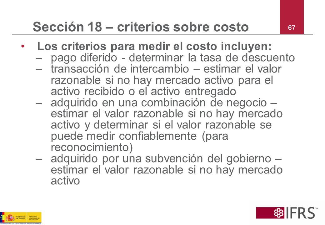 67 Sección 18 – criterios sobre costo Los criterios para medir el costo incluyen: –pago diferido - determinar la tasa de descuento –transacción de int