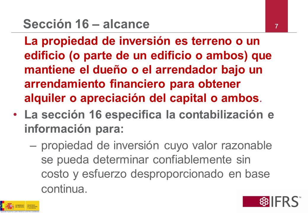7 Sección 16 – alcance La propiedad de inversión es terreno o un edificio (o parte de un edificio o ambos) que mantiene el dueño o el arrendador bajo