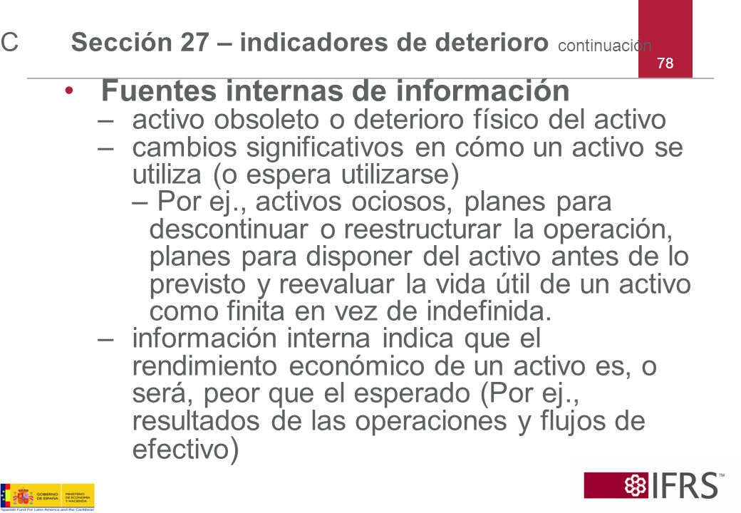 78 C Sección 27 – indicadores de deterioro continuación Fuentes internas de información –activo obsoleto o deterioro físico del activo –cambios signif