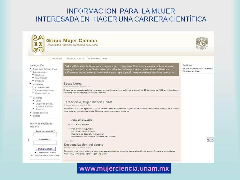 INFORMAC IÓN PARA LA MUJER INTERESADA EN HACER UNA CARRERA CIENTÍFICA www.mujerciencia.unam.mx