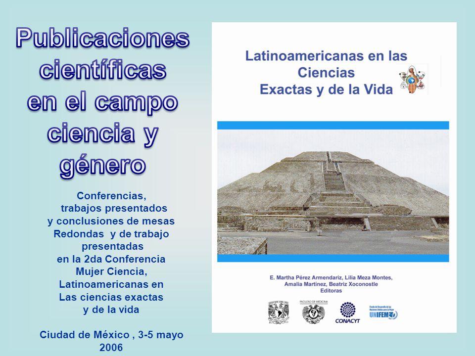 Conferencias, trabajos presentados y conclusiones de mesas Redondas y de trabajo presentadas en la 2da Conferencia Mujer Ciencia, Latinoamericanas en
