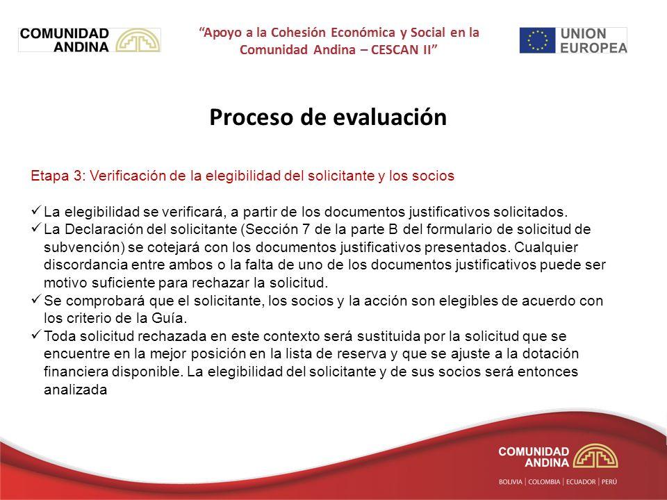 Proceso de evaluación Etapa 3: Verificación de la elegibilidad del solicitante y los socios La elegibilidad se verificará, a partir de los documentos justificativos solicitados.