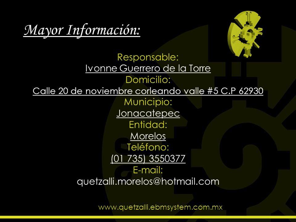 Mayor Información: Responsable: Ivonne Guerrero de la Torre Domicilio: Calle 20 de noviembre corleando valle #5 C.P 62930 Municipio: Jonacatepec Entid