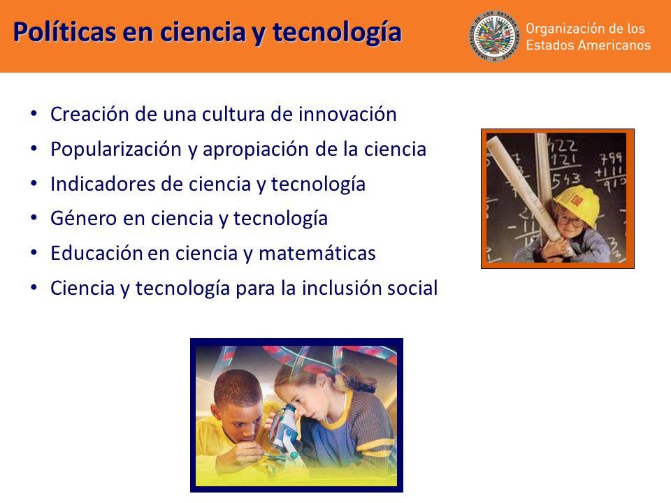 Creación de una cultura de innovación Popularización y apropiación de la ciencia Indicadores de ciencia y tecnología Género en ciencia y tecnología Educación en ciencia y matemáticas Ciencia y tecnología para la inclusión social Políticas en ciencia y tecnología