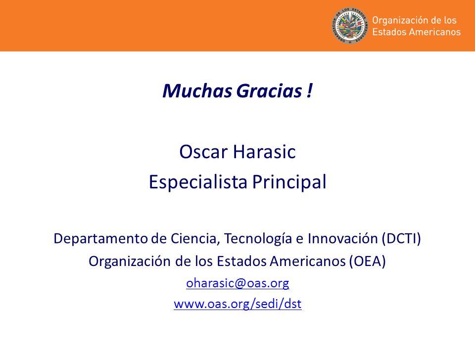 Muchas Gracias ! Oscar Harasic Especialista Principal Departamento de Ciencia, Tecnología e Innovación (DCTI) Organización de los Estados Americanos (