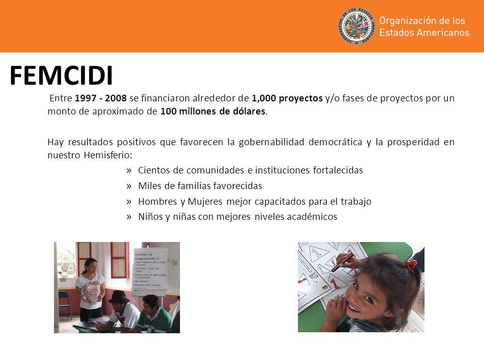 FEMCIDI Entre 1997 - 2008 se financiaron alrededor de 1,000 proyectos y/o fases de proyectos por un monto de aproximado de 100 millones de dólares. Ha