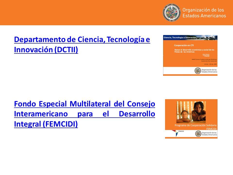Departamento de Ciencia, Tecnología e Innovación (DCTII) Fondo Especial Multilateral del Consejo Interamericano para el Desarrollo Integral (FEMCIDI)