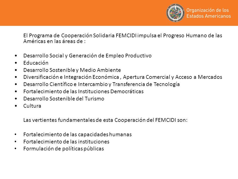 El Programa de Cooperación Solidaria FEMCIDI impulsa el Progreso Humano de las Américas en las áreas de : Desarrollo Social y Generación de Empleo Pro