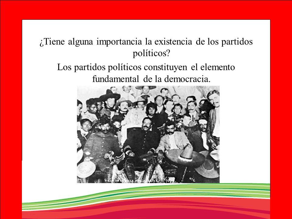 ¿Tiene alguna importancia la existencia de los partidos políticos? Los partidos políticos constituyen el elemento fundamental de la democracia.