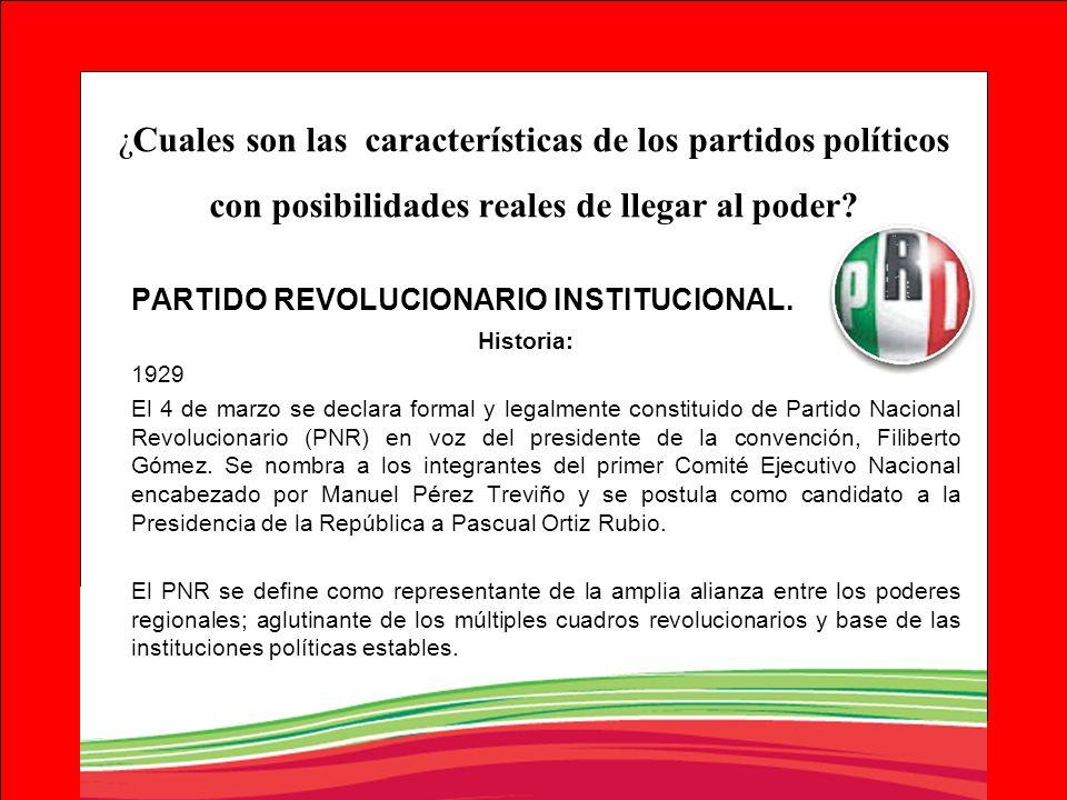 ¿Cuales son las características de los partidos políticos con posibilidades reales de llegar al poder? PARTIDO REVOLUCIONARIO INSTITUCIONAL. Historia: