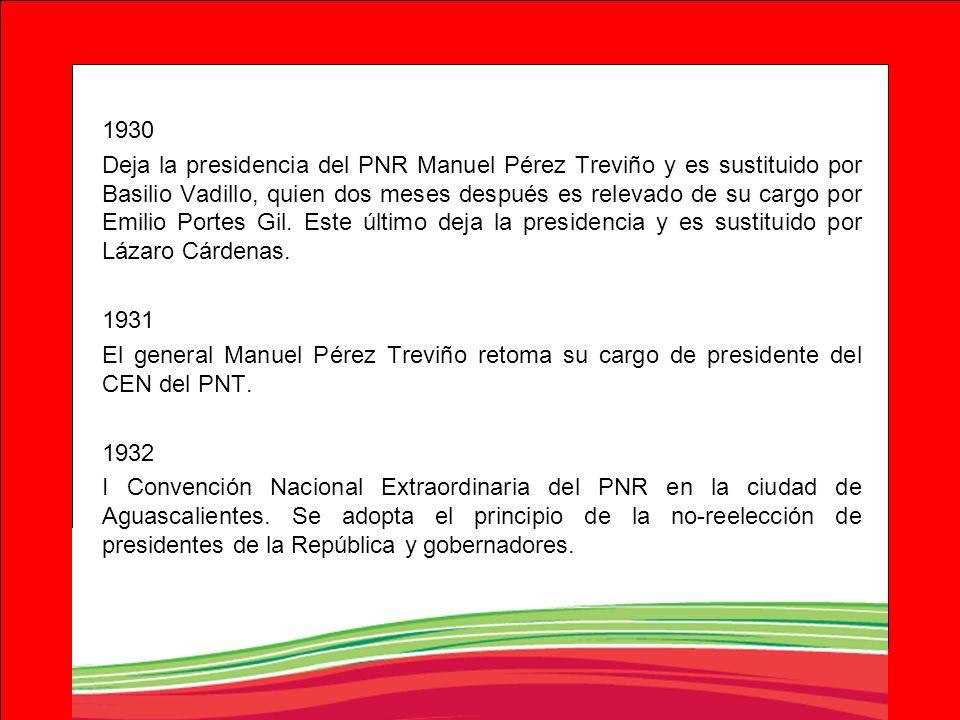 1930 Deja la presidencia del PNR Manuel Pérez Treviño y es sustituido por Basilio Vadillo, quien dos meses después es relevado de su cargo por Emilio