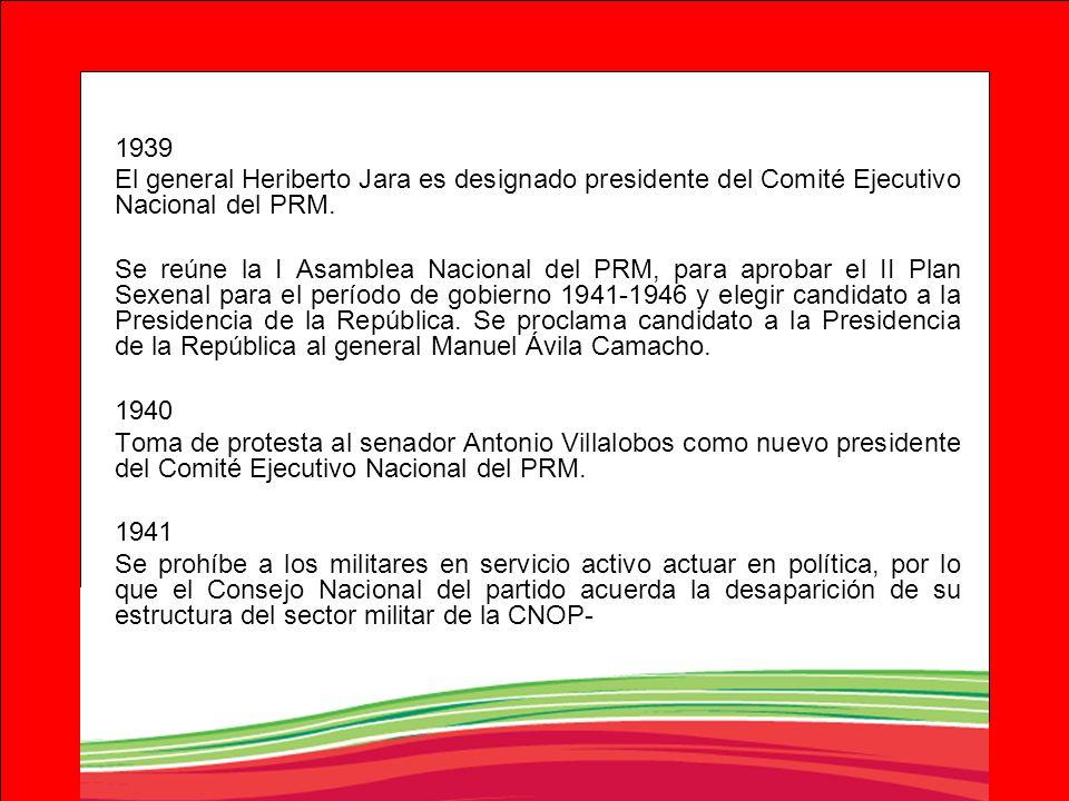 1939 El general Heriberto Jara es designado presidente del Comité Ejecutivo Nacional del PRM. Se reúne la I Asamblea Nacional del PRM, para aprobar el