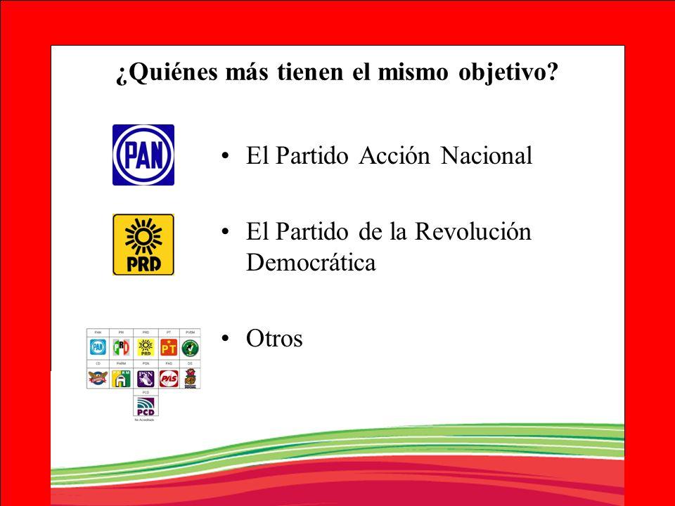 ¿Quiénes más tienen el mismo objetivo? El Partido Acción Nacional El Partido de la Revolución Democrática Otros