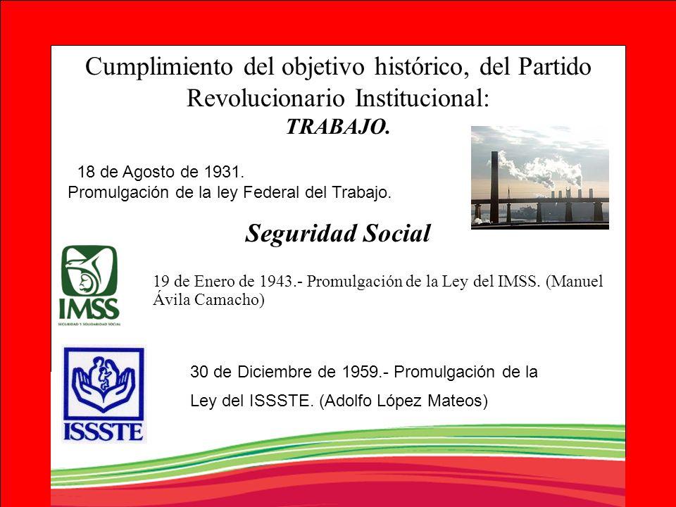 Cumplimiento del objetivo histórico, del Partido Revolucionario Institucional: TRABAJO. Seguridad Social 19 de Enero de 1943.- Promulgación de la Ley