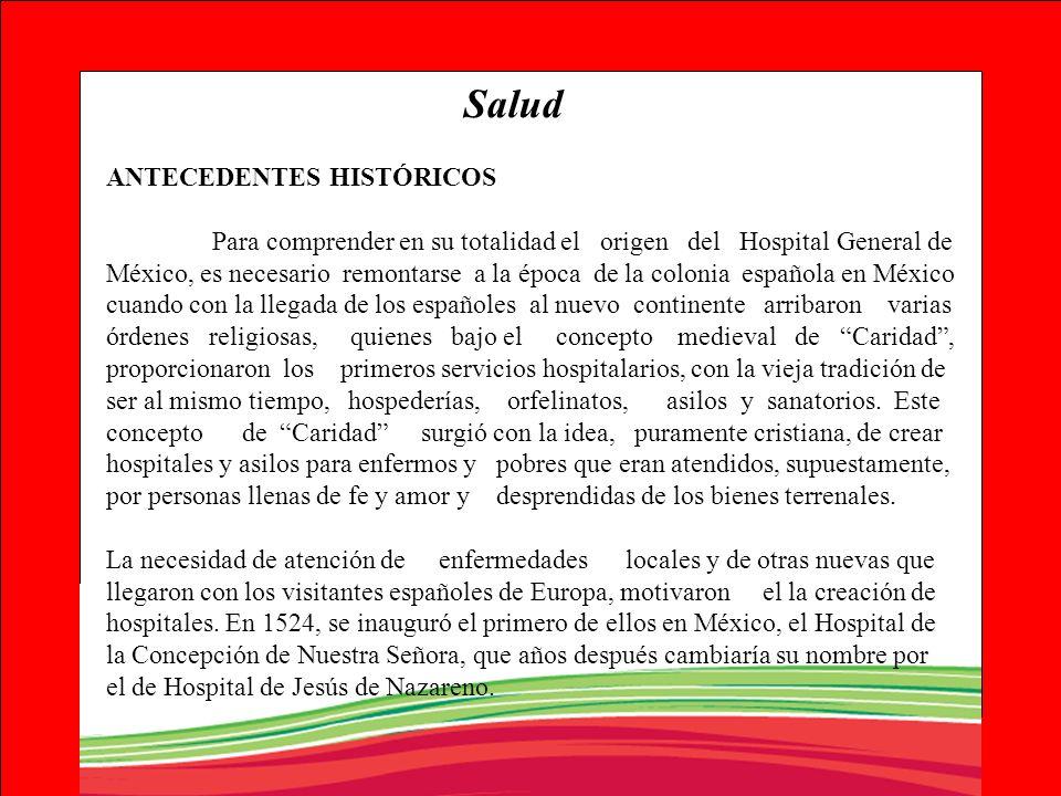 Salud ANTECEDENTES HISTÓRICOS Para comprender en su totalidad el origen del Hospital General de México, es necesario remontarse a la época de la colon