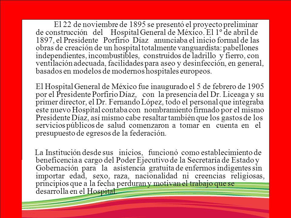 El 22 de noviembre de 1895 se presentó el proyecto preliminar de construcción del Hospital General de México. El 1º de abril de 1897, el Presidente Po