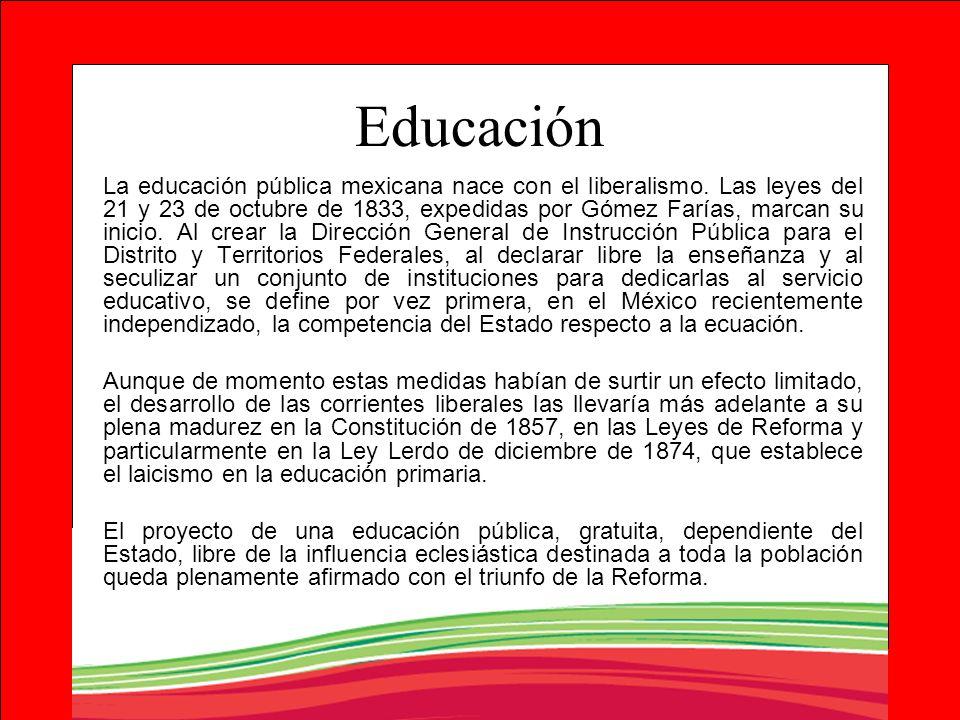 Educación La educación pública mexicana nace con el liberalismo. Las leyes del 21 y 23 de octubre de 1833, expedidas por Gómez Farías, marcan su inici