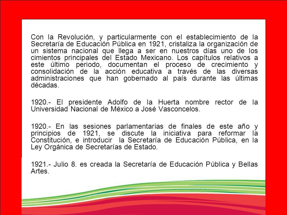 Con la Revolución, y particularmente con el establecimiento de la Secretaría de Educación Pública en 1921, cristaliza la organización de un sistema na
