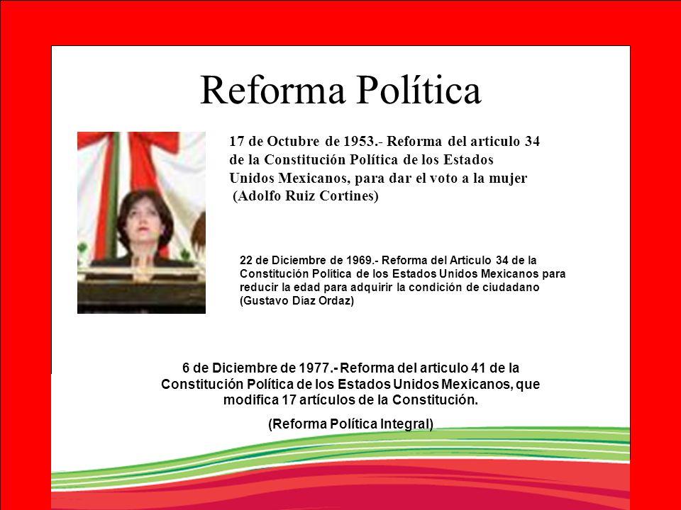 Reforma Política 17 de Octubre de 1953.- Reforma del articulo 34 de la Constitución Política de los Estados Unidos Mexicanos, para dar el voto a la mu