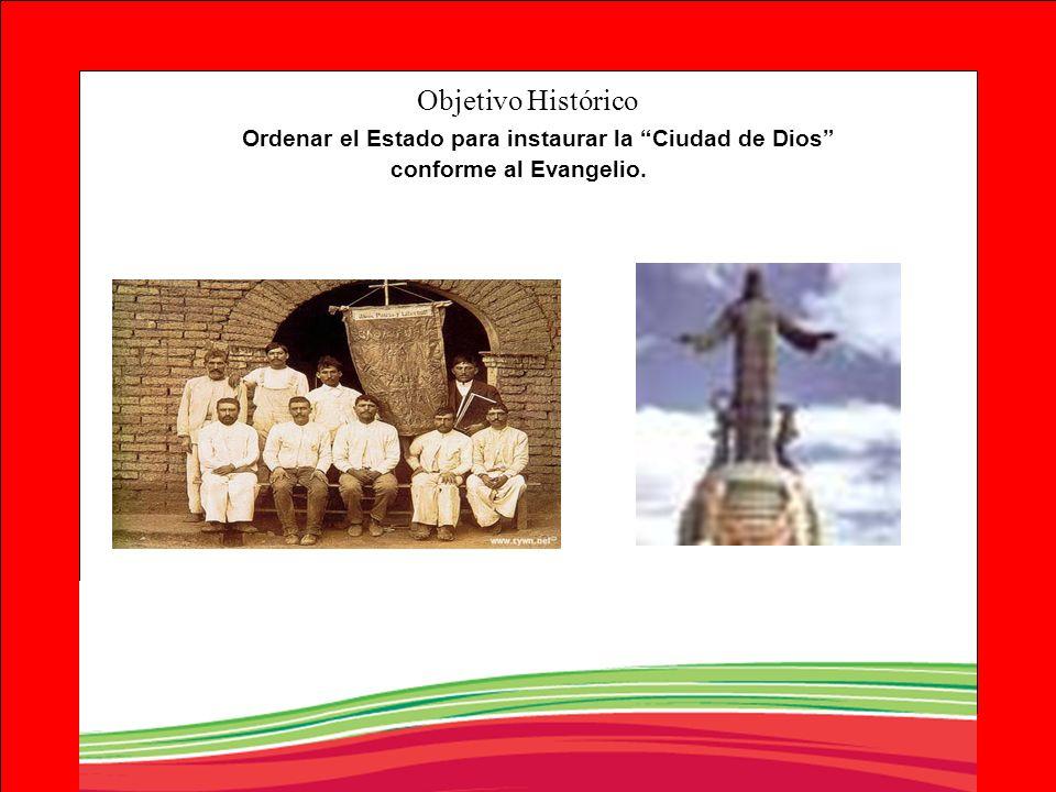 Objetivo Histórico Ordenar el Estado para instaurar la Ciudad de Dios conforme al Evangelio.