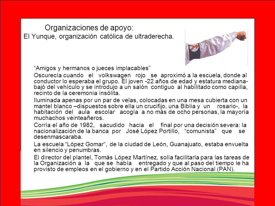 Organizaciones de apoyo: El Yunque, organización católica de ultraderecha. Amigos y hermanos o jueces implacables Oscurecía cuando el volkswagen rojo