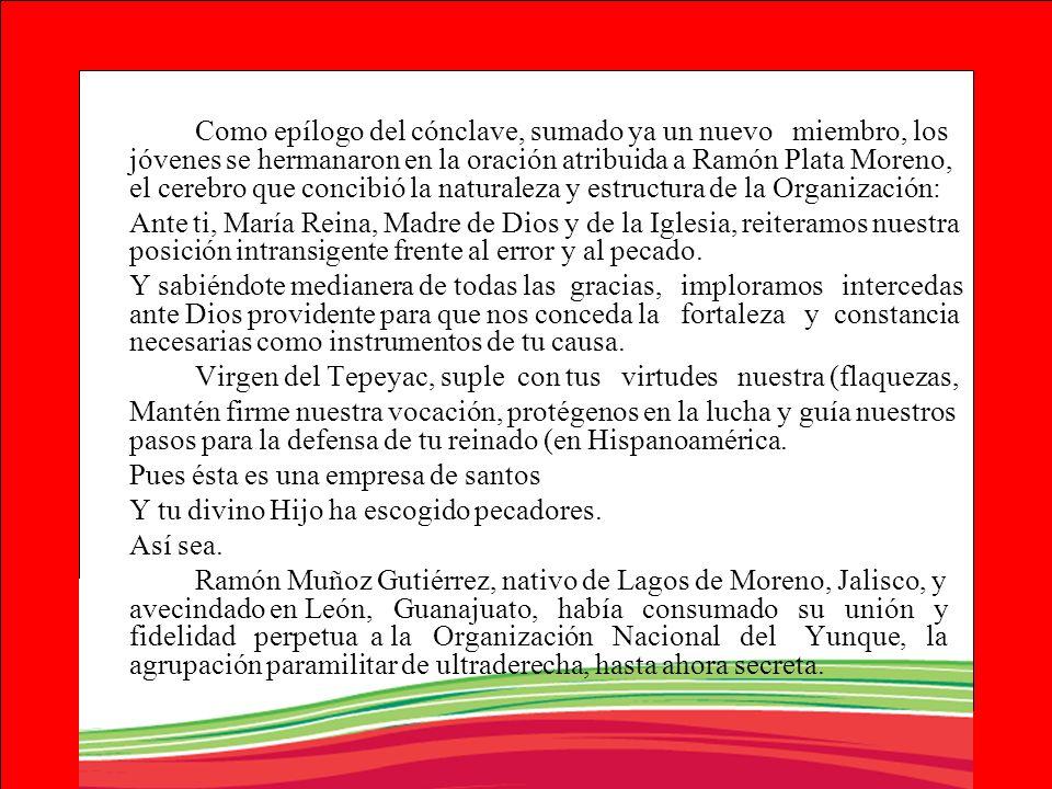 Como epílogo del cónclave, sumado ya un nuevo miembro, los jóvenes se hermanaron en la oración atribuida a Ramón Plata Moreno, el cerebro que concibió